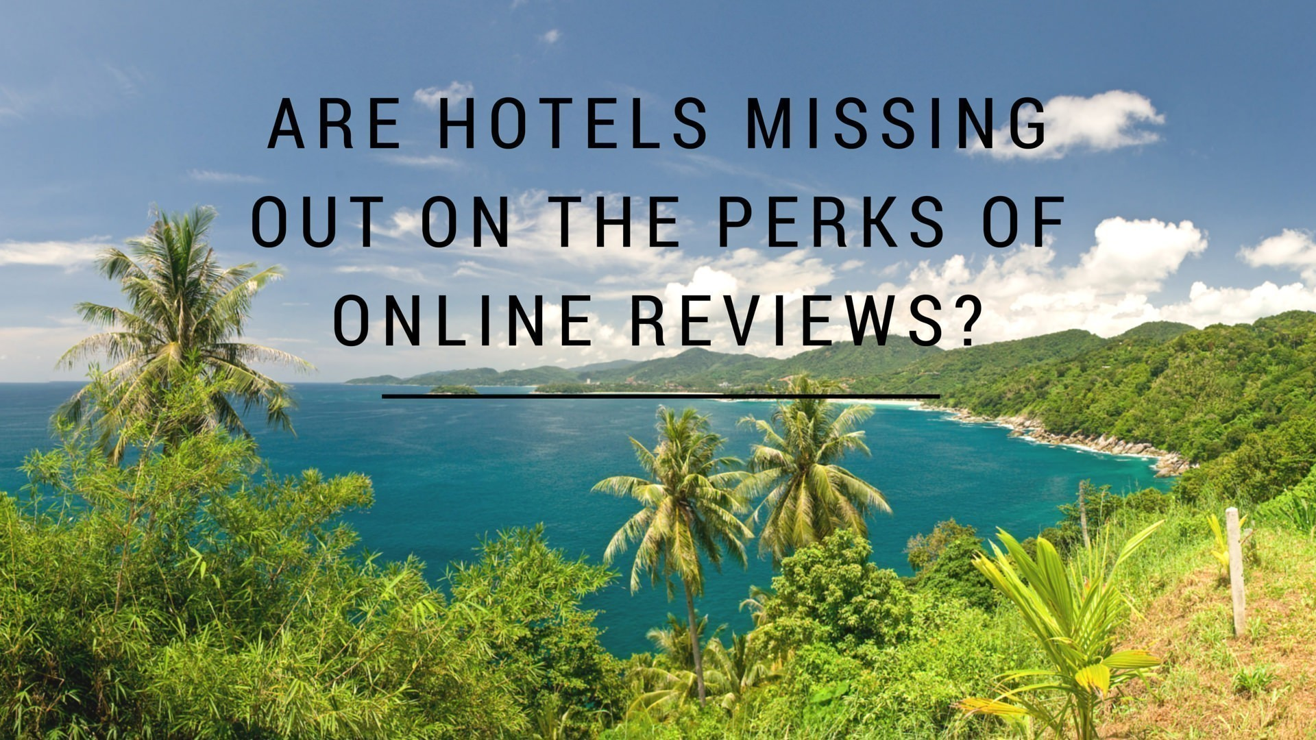 Are Hotels Missing Out on the Perks of Online Reviews?